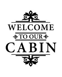 Welcome to Our Cabin Ver 2